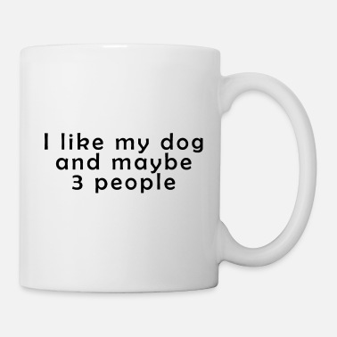 3 People Dogs I like my dog and maybe 3 people - Mug