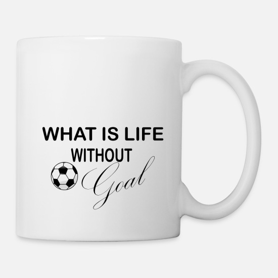 Life Force Mugs & Drinkware - what is life without goal - Mug white