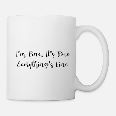 Fine I'm fine. It's fine. Everything's fine - Mug