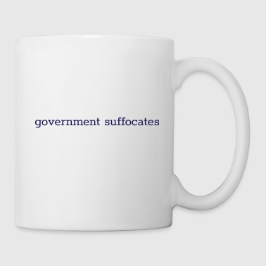 government suffocates - Coffee/Tea Mug