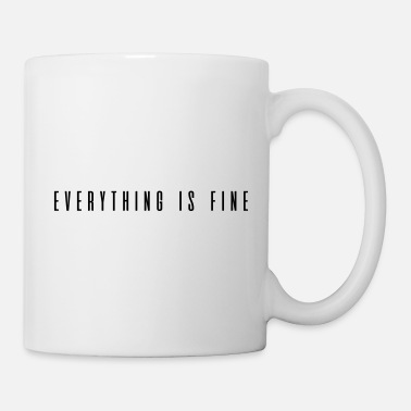 Fine Everything is Fine - Mug