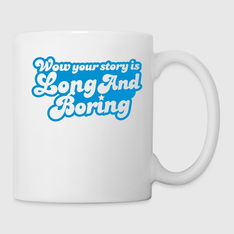 wow your story is long and boring with curvy funky font - Coffee/Tea Mug