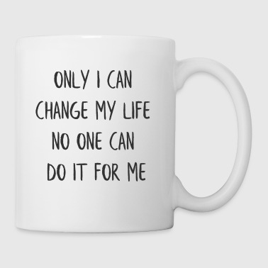 ONLY I CAN CHANGE MY LIFE NO ONE CAN DO IT FOR ME - Coffee/Tea Mug