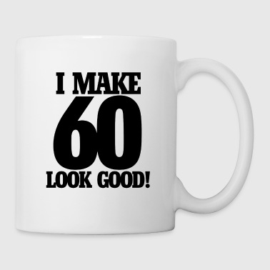I make 60 look good - Coffee/Tea Mug
