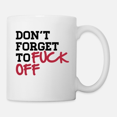 Fuck Off Don't forget to FUCK OFF - Coffee/Tea Mug