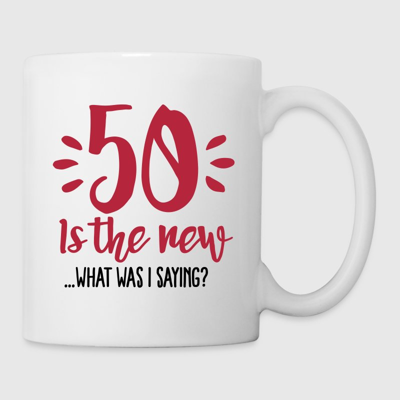50 is the new ...What was I saying? - Coffee/Tea Mug