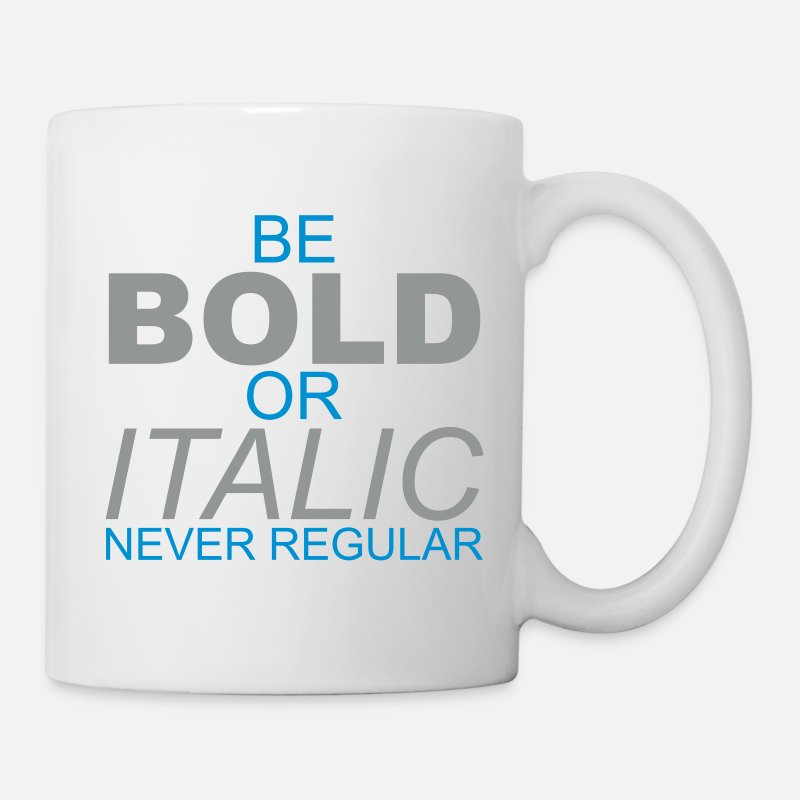 Bold Mugs & Drinkware - Be Bold or Italic Never Regular - Mug white