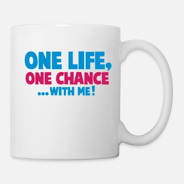 One Life one life one chance with me - Mug
