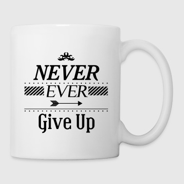Never ever give up - Coffee/Tea Mug