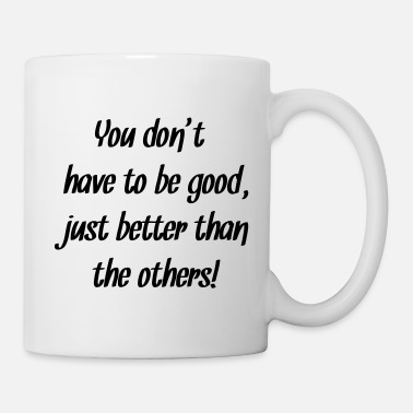 Pixel You don't have to be good just better than others - Mug