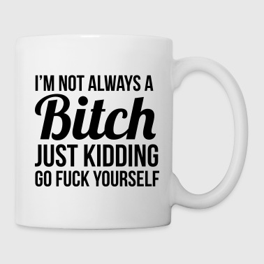 I'm not always a bitch just kidding  - Coffee/Tea Mug