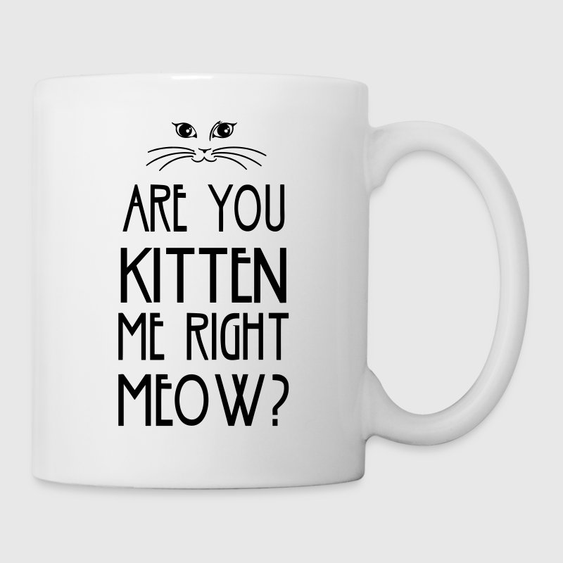 Are You Kitten Me Right Meow - Coffee/Tea Mug