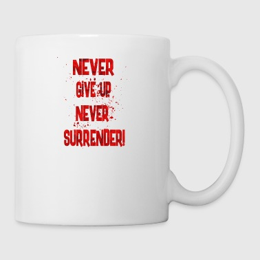 Never Give Up never give up never surrender - Coffee/Tea Mug