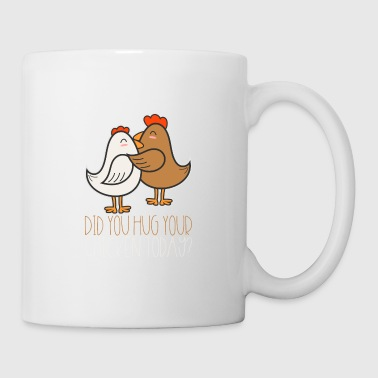 Did You Hug Your Chicken Today Gift - Coffee/Tea Mug