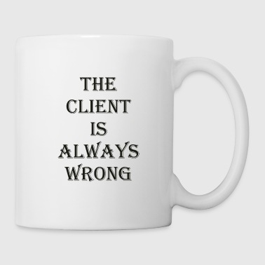 Mood The Client is always wrong - Coffee/Tea Mug