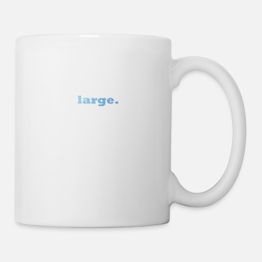 Large large. - Coffee/Tea Mug