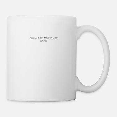 Birth Absence makes the heart grow fonder. as a Quote - Coffee/Tea Mug