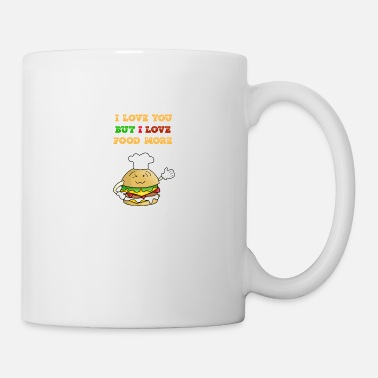 I LOVE YOU BUT I LOVE FOOD MORE - Mug