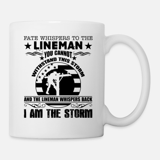 Storm Mugs & Drinkware - Lineman I Am The Storm Mug - Mug white