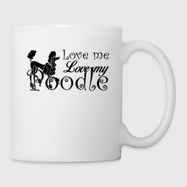 Love Me Love My Poodle Mug - Coffee/Tea Mug