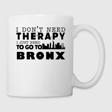 I Just Need To Go To Bronx Mug - Coffee/Tea Mug