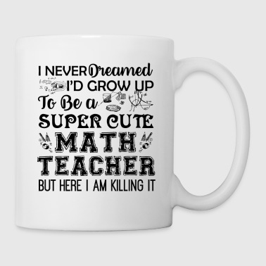 Math To Be A Super Cute Math Teacher Mug - Coffee/Tea Mug