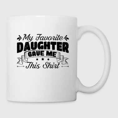 Daddy Daddy My Favorite Daughter Gave Me This Mug - Coffee/Tea Mug