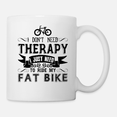 Fat I Don't Need Therapy To Ride My Fat Bike Mug - Mug