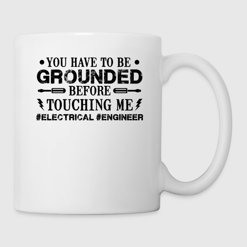 Grounded Before Touch Me Electrical Engineer Mug - Coffee/Tea Mug