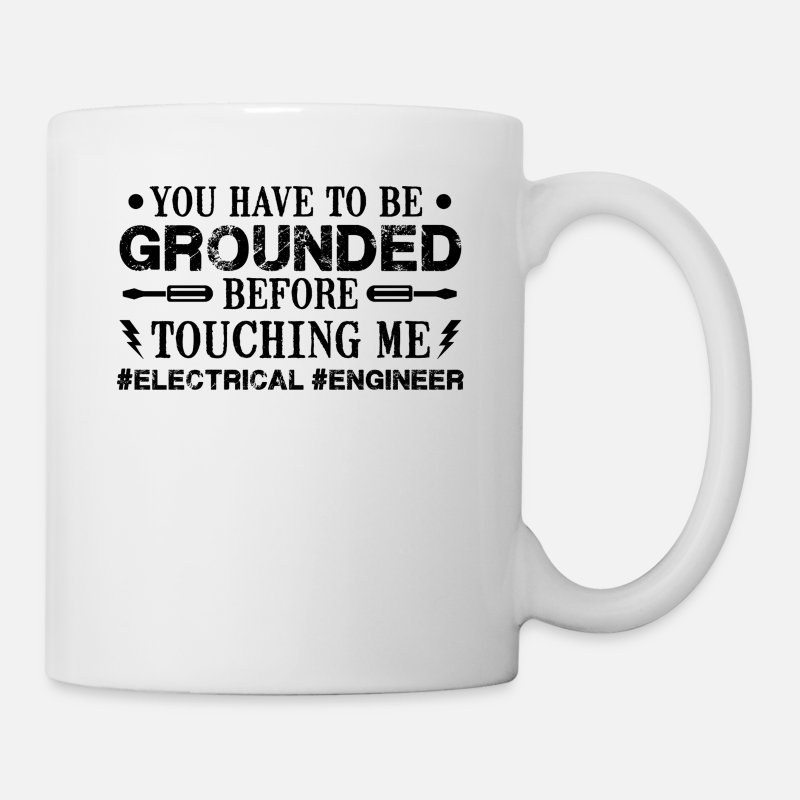 Electrical Engineer Tea Cup Mugs & Drinkware - Grounded Before Touch Me Electrical Engineer Mug - Mug white