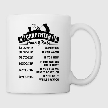 Carpenter Carpenter Mug - Carpenter Hourly Rate Coffee Mug - Coffee/Tea Mug