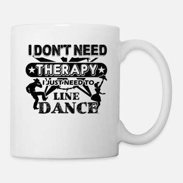 Line Dancing Just Need To Line Dance Mug - Mug