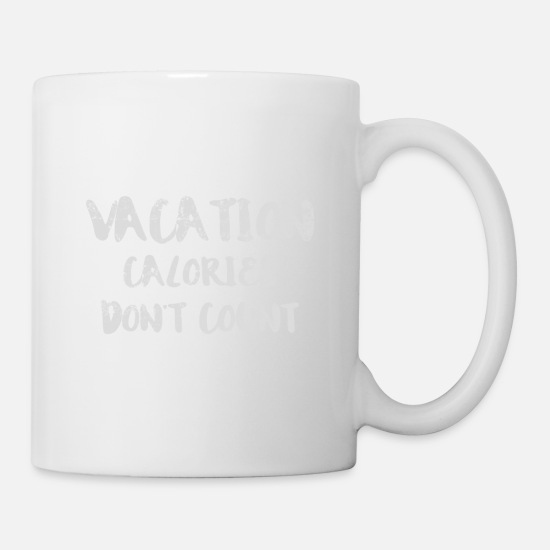 Funny Mugs & Drinkware - Vacation Calories Don't Count - Funny Calories - Mug white