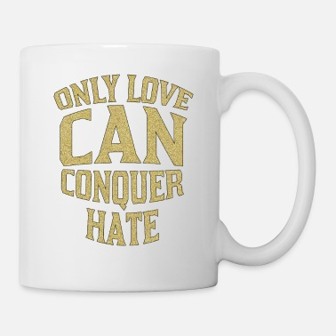 ONLY LOVE CAN CONQUER HATE - Mug