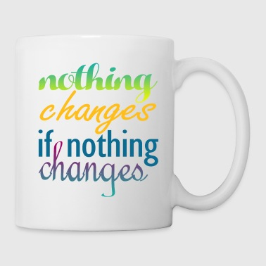 Nothing Changes If Nothing Changes - Coffee/Tea Mug