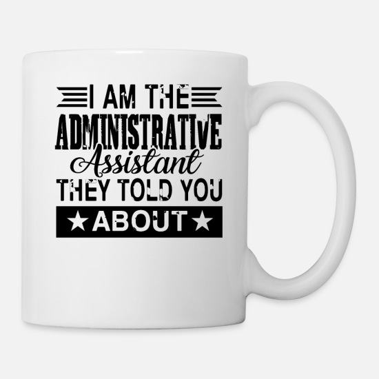 Administrative Assistant Mugs & Drinkware - I Am The Administrative Assistant Shirt - Mug white