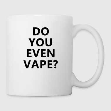 Vaping - Do you even vape? - Coffee/Tea Mug