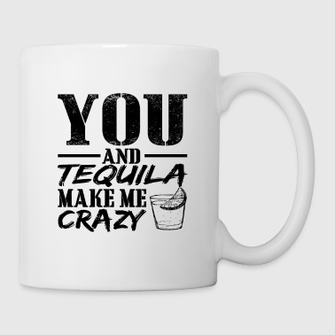 You And Tequila Make Me Crazy Shirt Tequila Lovers - Coffee/Tea Mug