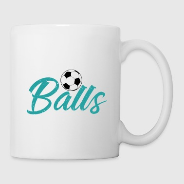 Play Soccer You'll Need Balls - Coffee/Tea Mug
