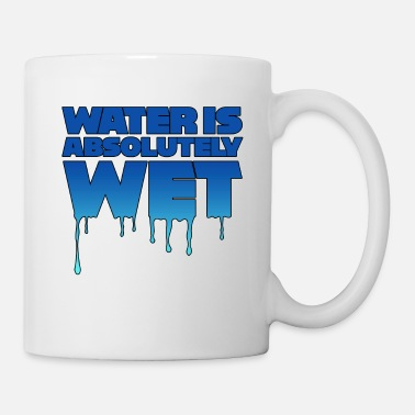 Wet Water is wet - absolutely wet - Coffee/Tea Mug