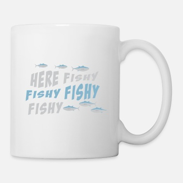 Fisherman Here Fishy Fishy Fishy Fishy Fishing Fisherman - Coffee/Tea Mug