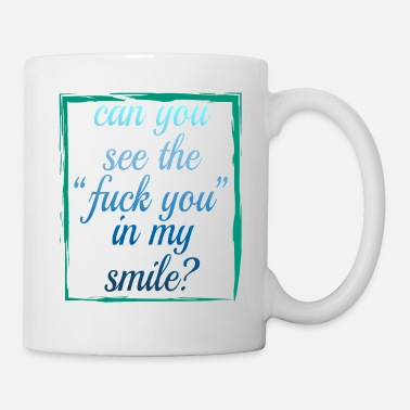 Fuck You Can You See the Fuck You in My Smile fanny and - Coffee/Tea Mug