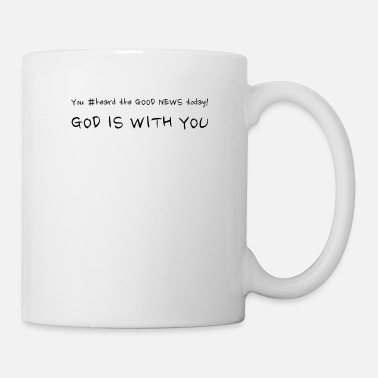 God You #heard the GOOD NEWS today! GOD IS WITH YOU - Mug
