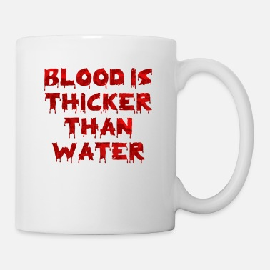 Blood Water Blood Is Thicker Than Water - Mug
