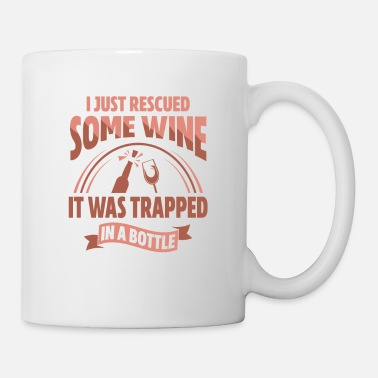 Some Just Rescued Some Wine It Was Trapped In A Bottle - Mug