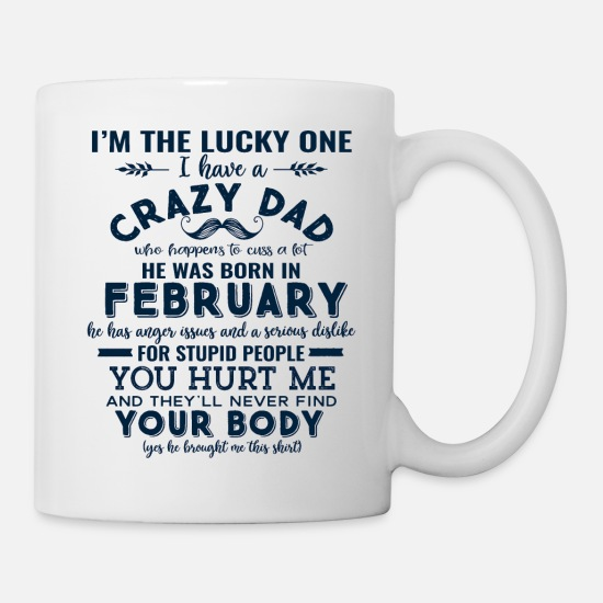 Crazy Mugs & Drinkware - I'm The Lucky One I Have A Crazy February Dad - Mug white