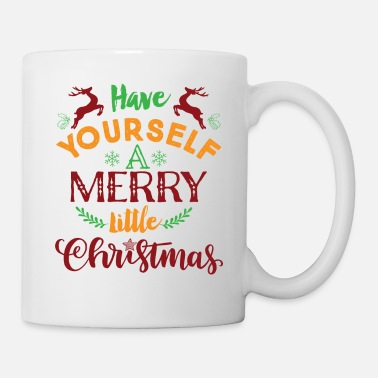 Have Yourself A Merry Little Christmas Have Yourself a Merry Little Christmas Holiday - Mug