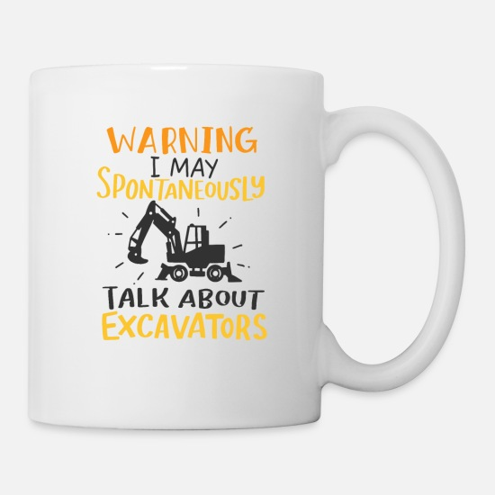 Operator Mugs & Drinkware - May Talk About Excavators Heavy Equipment Operator - Mug white