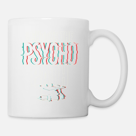 Gift Idea Mugs & Drinkware - I Chose Psycho Path Funny Psychology Major - Mug white