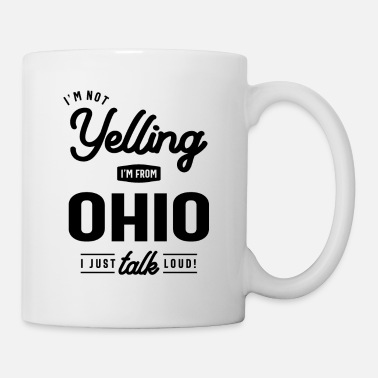 Ohio I'm Not Yelling! I'm From Ohio I Just Talk Loud! - Mug
